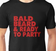 BALD, BEARD AND READY TO PARTY Unisex T-Shirt