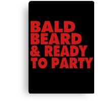 BALD, BEARD AND READY TO PARTY Canvas Print
