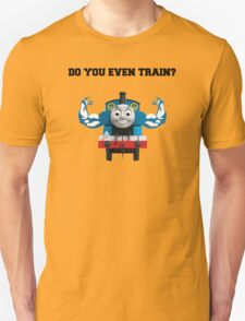 Do you even train? Unisex T-Shirt