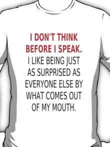 I Don't Think Before I Speak T-Shirt