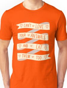 Can't love your animals and eat them too Unisex T-Shirt