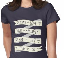 Can't love your animals and eat them too Womens Fitted T-Shirt