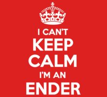I can't keep calm, Im a ENDER by icant