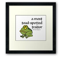 A Most Toad Spotted Traitor Framed Print