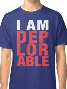 I Am Deplorable Classic T-Shirt