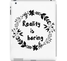 Reality is Boring iPad Case/Skin