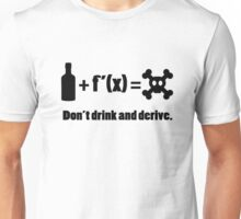 Don't drink and derive Unisex T-Shirt