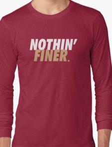 Nothin' Finer. Long Sleeve T-Shirt