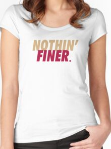 Nothin' Finer. Women's Fitted Scoop T-Shirt