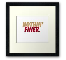 Nothin' Finer. Framed Print