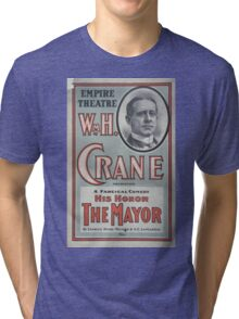 Performing Arts Posters Wm H Crane presenting a farcical comedy His honor the mayor by Charles Henry Meltzer AE Lancaster 0915 Tri-blend T-Shirt