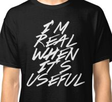 I Didn't Think You Were Real Classic T-Shirt