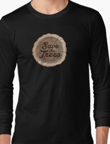Save the trees! Long Sleeve T-Shirt