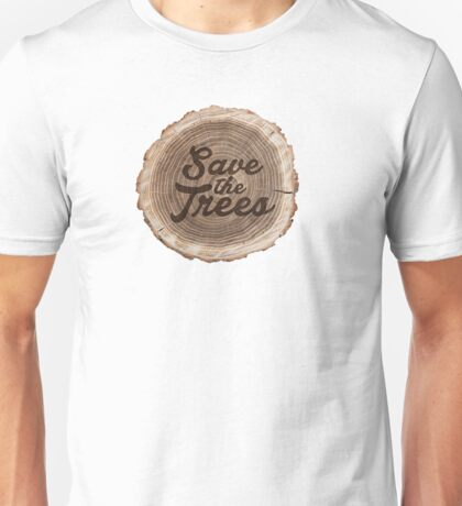 Save the trees! Unisex T-Shirt