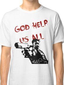 God help us all Classic T-Shirt