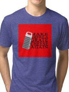 Make America Grate Cheese Again Tri-blend T-Shirt