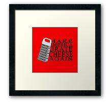 Make America Grate Cheese Again Framed Print