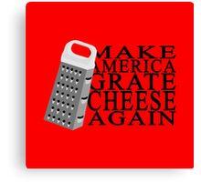 Make America Grate Cheese Again Canvas Print