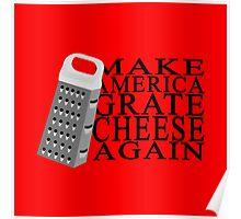 Make America Grate Cheese Again Poster