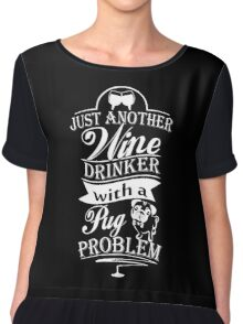 Just Another Wine Drinker With A Pug Problem, Funny Pug Dog Lovers Saying Quote Chiffon Top