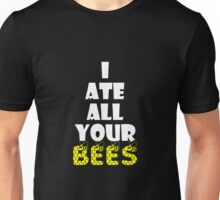 I Ate All Your Bees! Unisex T-Shirt