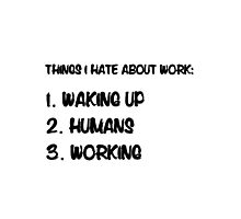 Things I hate about work Photographic Print