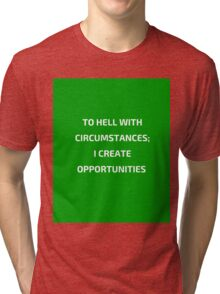 TO HELL WITH CIRCUMSTANCES - I CRATE OPPORTUNITIES Tri-blend T-Shirt