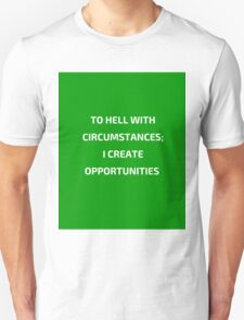 TO HELL WITH CIRCUMSTANCES - I CRATE OPPORTUNITIES Unisex T-Shirt