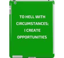TO HELL WITH CIRCUMSTANCES - I CRATE OPPORTUNITIES iPad Case/Skin