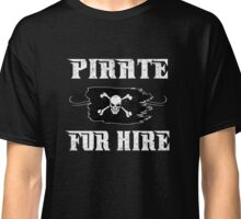 Pirate For Hire Classic T-Shirt