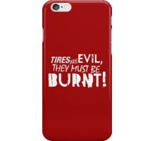 Tires are evil, they must be burnt! (2) iPhone Case/Skin