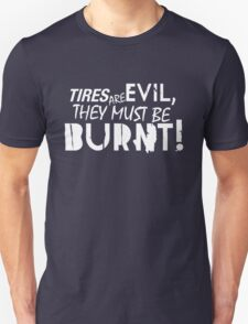 Tires are evil, they must be burnt! (2) Unisex T-Shirt