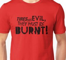 Tires are evil, they must be burnt! (3) Unisex T-Shirt