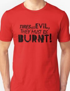 Tires are evil, they must be burnt! (3) T-Shirt
