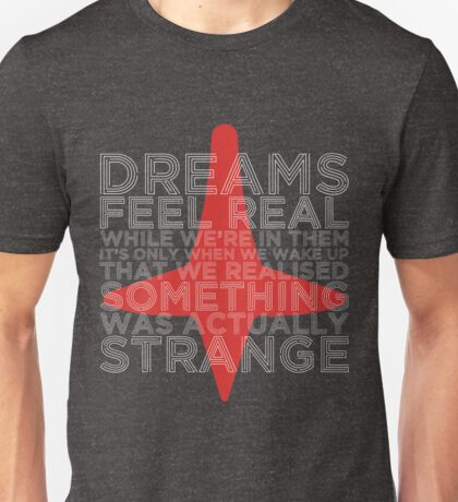 You're dreaming Unisex T-Shirt