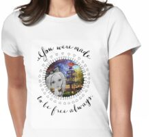 Small and Pure - You Were Made To be Free Always Womens Fitted T-Shirt