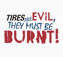 Tires are evil, they must be burnt! (5) Kids Tee
