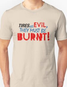 Tires are evil, they must be burnt! (5) T-Shirt