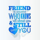 Friend is someone who knows you but still loves you by 1enchik