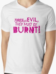 Tires are evil, they must be burnt! (6) Mens V-Neck T-Shirt