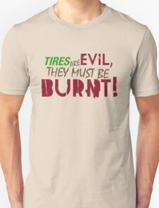 Tires are evil, they must be burnt! (7) T-Shirt
