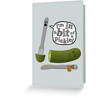 Don't play with dead pickles Greeting Card