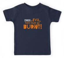 Tires are evil, they must be burnt! (4) Kids Tee