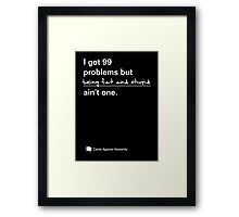 I Got 99 Problems but Being Fat and Stupid ain't one Framed Print