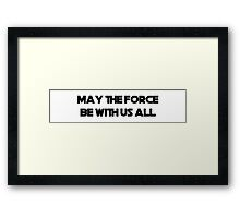 May The Force Be With Us All Framed Print