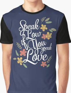 Speak Low If You Speak Love Graphic T-Shirt