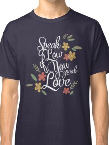 Speak Low If You Speak Love Classic T-Shirt