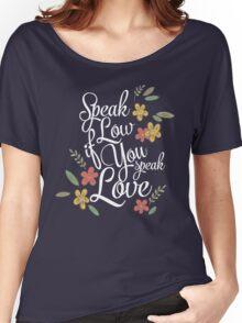 Speak Low If You Speak Love Women's Relaxed Fit T-Shirt
