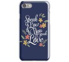 Speak Low If You Speak Love iPhone Case/Skin