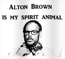 Alton Brown Is My Spirit Animal Poster